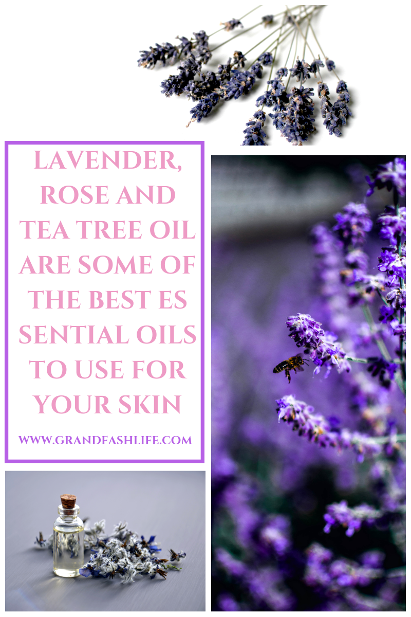 Lavender, Rose and tea tree oil are some of the best essential oils to use for your skin