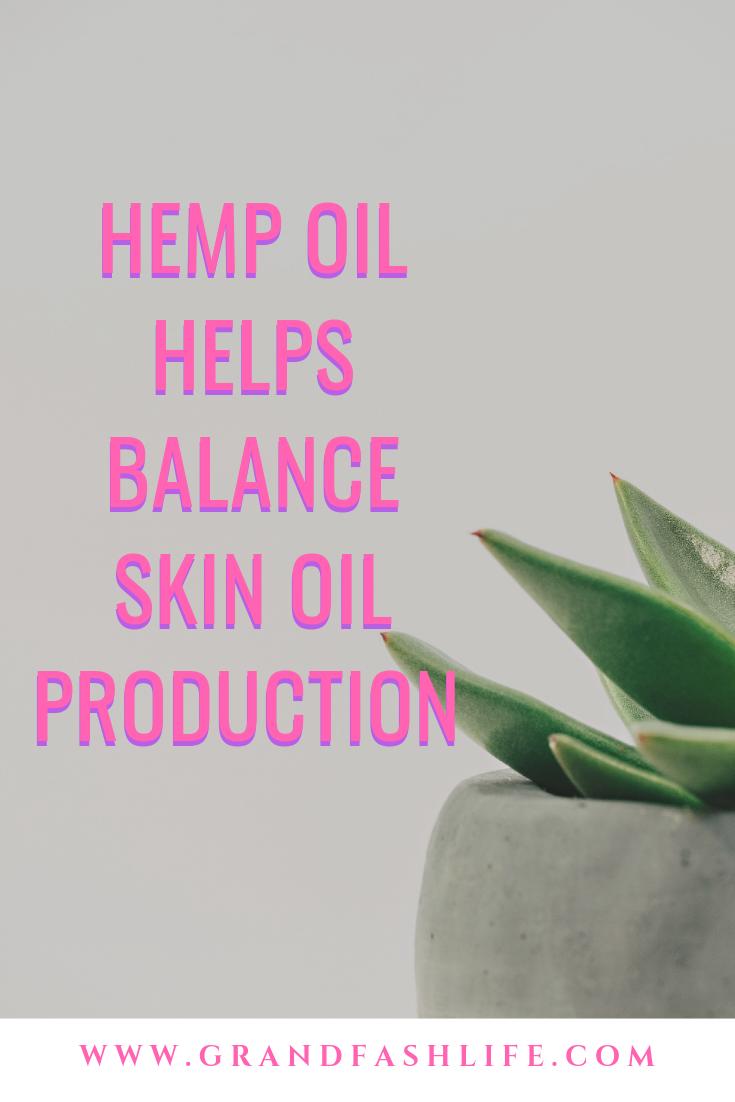 Hemp oil helps balance skin oil production