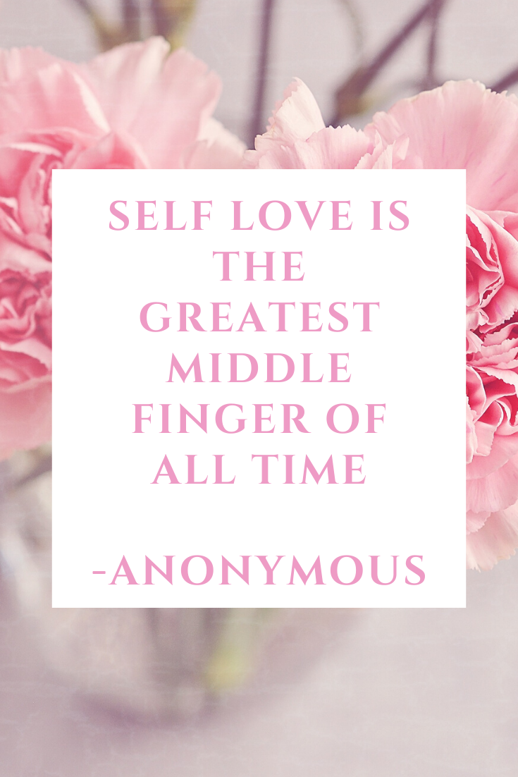 Self Love is the greatest middle finger of all time! -Anonymous